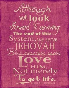 We serve JEHOVAH because we LOVE HIM...