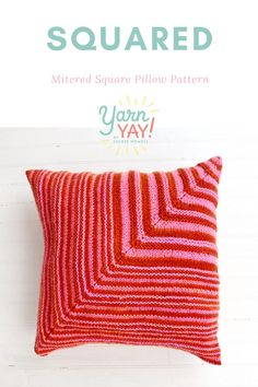 Knit this mitered square pillow for a pop of color in any room. Pattern by Vickie Howell for YarnYAY! Yarn is Purl Soho Pocket Posy.