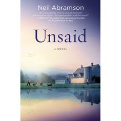 Unsaid Neil Abramson As a veterinarian, Helena had mercifully escorted thousands of animals to the other side. Now, having died herself, she finds that it is not so easy to move on. She is terrified that her 37 years of life were meaningless, error-ridden, and forgettable. So Helena haunts-- and is haunted by-- the life she left behind.