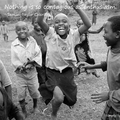 Nothing is so contagious as enthusiasm. ~Samuel Taylor Coleridge  - From http://www.simplyspiritualliving.org/simply/nothing-is-so-contagious-as-enthusiasm/