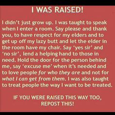 I am proud my parents taught me and raised me to respect others. (Thank you, mom and dad.)