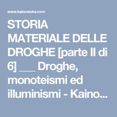 STORIA MATERIALE DELLE DROGHE [parte II di 6] ___ Droghe, monoteismi ed illuminismi - Kainowska Kainowska