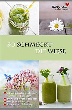 So schmeckt die Wiese / 50 grüne Smoothie Rezepte / 28 Wildkräuter bestimmen: Detox - Entgiften, Abnehmen, Entschlacken mit der wilden Natur