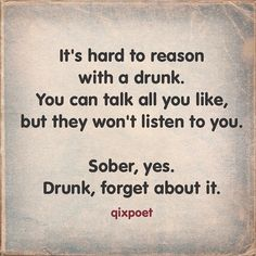 It's hard to reason with a drunk. You can talk all you like  but they won't listen to you.  Sober yes. Drunk forget about it.  #rupaul #gay #weho #westhollywood #dannypintauro #karma #lgbt #castro #simpsons #sanfran #stonewall #neworleans #london #cityoflove #startrek #drphil #oprah #oscars #gaypride #gayweho #druggie #xena #inspiration #heaven #poem #poetry #artist #qixpoet #hollywood by qixpoet