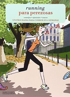 Running Para Perezosas (ILUSTRACION): Amazon.es: Marie Poirier, Soledad Bravi, Carmen Artal Rodríguez: Libros
