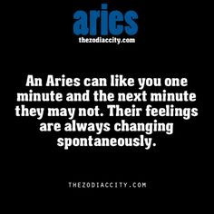 Zodiac Aries facts. (I do not. I would have to have an excellent reason to change my feelings for you).
