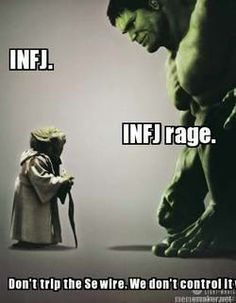 "INFJ & INFJ Rage = TRUTH! Although I often feel ""Hulkish"" toward myself - very, very rarely toward others."