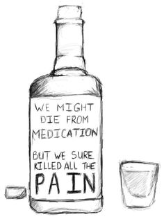 We might die from medication, but we sure killed the pain