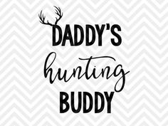 Daddy's Hunting Buddy Antlers SVG and DXF Cut File • PNG • Vector • Calligraphy • Download File • Cricut • Silhouette