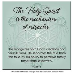 ACIM Principle The Holy spirit is the mechanism of miracles. A Course In Miracles, Gods Creation, Inner Peace, Sacred Geometry, Holy Spirit, Illusions, Foundation, Thoughts, Holy Ghost