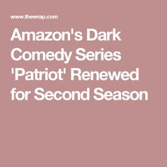 Amazon's Dark Comedy Series 'Patriot' Renewed for Second Season