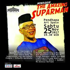 "#Event ""The Amazing Suparman"" | 25 November 2017 Pukul 19:30WIB | Pendapa Art Space JL. Prof. Dr Wiryono Prodjodikoro (Ringroad Selatan) Bantul #Jogja #Yogyakarta |  Cp: 08175456416 (Gurit).  Sebuah Pementasan Monolog ""THE AMAZING SUPARMAN"" Aktor : Yanjangkrik Naskah : Whani Darmawan Supervisor : Ong Hari Wahyu Sutradara : Andy SW @andysw80 Artistik : Yudhi Becak Musik : Bagus Mazasupa Lighting : Lintang Raditya Stage Menejer : Andre Surawan Sound : Felix Blass / Gembus MC : Annisa Hertami…"