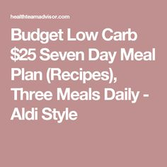 Budget Low Carb $25 Seven Day Meal Plan (Recipes), Three Meals Daily - Aldi Style