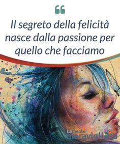 Il segreto della felicità nasce dalla passione per quello che facciamo.  La nostra qualità di vita non #dipende solo dalla #felicità, ma anche da ciò che #facciamo per essere felici, dallo #stabilire degli #obiettivi che #abbiano senso.