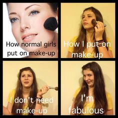 Hahahahaha!!!!  It's true, I don't wear makeup, but more because I'm just lazy, not fabulous. :P