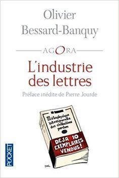 Amazon.fr - L'industrie des lettres - Olivier BESSARD-BANQUY, Pierre JOURDE, François LAURENT - Livres