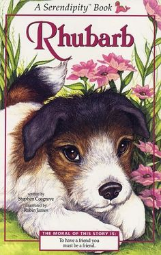 Rhubarb, Serendipity Books, Written by by Stephen Cosgrove, Illustrated by Robin James.  Moral:  To have a friend you must be a friend.