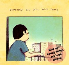 Some day you will miss today - but not today baby! http://www.lifeinforeignlanguage.com