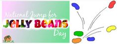 """Jump for Jelly Beans Day  When : July 31st  It's National Jump for Jelly Beans Day! Today, we encourage candy-lovers everywhere to jump for joy and show your appreciation for jelly beans. These tiny candies evolved from an ancient confection called """"Turkish delight,"""" which was one of the earliest forms of hard candy.To celebrate National Jump for Jelly Beans Day, treat yourself to a delicious handful of jelly beans. Jump for joy when you stumble upon your favorite flavor!"""