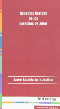 Aspectos básicos de los derechos de autor / Javier Escarda de la Justicia