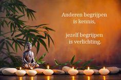 Anderen begrijpen is kennis, jezelf begrijpen is verlichting.