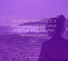 MINIMALISM PART 3: 🌅 If LESS means MORE what does more MEAN then? 🌄 That became the QUESTion #minimalismquotes #minimalism #lessmeansmore