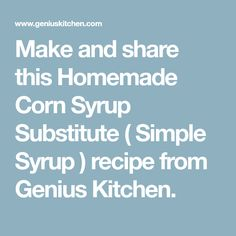 Make and share this Homemade Corn Syrup Substitute ( Simple Syrup ) recipe from Genius Kitchen.