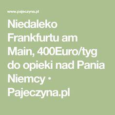 Niedaleko Frankfurtu am Main, 400Euro/tyg  do opieki nad Pania Niemcy • Pajeczyna.pl