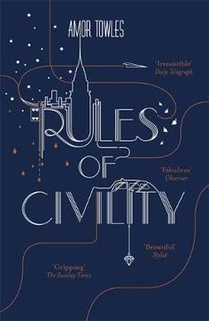 Rules of Civility by Amor Towles - beautifully written Book Club List, A Man Called Ove, Book Jacket, First Novel, The Millions, Book Authors, Bestselling Author, Civilization, Gentleman
