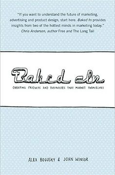 Baked In--Creating Products and Businesses That Market Themselves, by Alex Bogusky & John Winsor Future Of Marketing, Marketing And Advertising, Marketing Books, Good Books, Books To Read, First Ad, New Relationships, Earn Money Online, Online Business