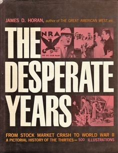 The desperate years, a pictorial history of the thirties / by James D. World War I, Author, The Unit, Marketing, History, Books, World War One, Historia, Libros