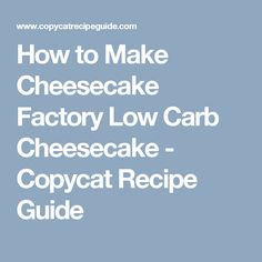 How to Make Cheesecake Factory Low Carb Cheesecake - Copycat Recipe Guide