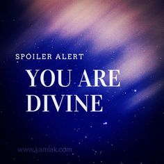 You Are Divine.  #consciousness #creativity #love #inspiration #motivation #YouAreDivine #divine Just Be You Quotes, Life And Death, Be Yourself Quotes, Consciousness, Grief, Inspirational, Motivation, Sayings, Knowledge