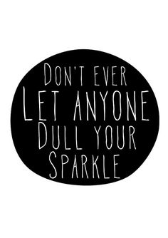 $14 - Click for GET ONE FREE Promotion (Coupon Code: GETFREE) don't ever let anyone dull your sparkle quote, motto, words, inspiration, poster, print, graphic, typography, black and white, home decor