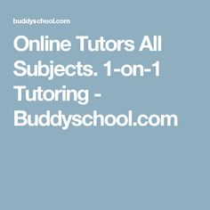 Online Tutors All Subjects. 1-on-1 Tutoring - Buddyschool.com