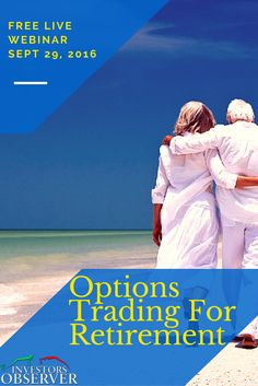 Options Trading for Retirement When: September 29, 2016 at 12:00 PM or 3:00 PM…