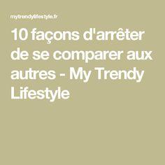 10 façons d'arrêter de se comparer aux autres - My Trendy Lifestyle