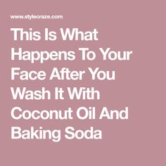 This Is What Happens To Your Face After You Wash It With Coconut Oil And Baking Soda