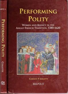"""Performing Polity :   Women and Agency in the Anglo-French Tradition 1385-1620 (Medieval Women: Texts and Contexts, 15)    """"Reading a variety of texts centred in the power and agency of women during the period 1385 to 1620, this book examines changing ideals of gender within the context of changing ideologies of governance and polity."""""""