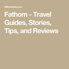 Fathom - Travel Guides, Stories, Tips, and Reviews