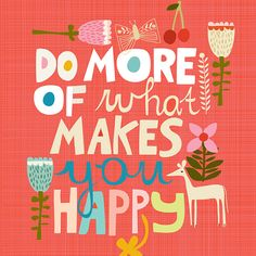 Happy Quotes : Do more of what makes you happy. - Hall Of Quotes Words Quotes, Wise Words, Me Quotes, Motivational Quotes, Inspirational Quotes, Sayings, Make You Happy Quotes, Are You Happy, Quotes To Live By