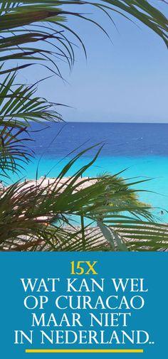 Wat kan wel op Curacao maar niet in Nederland | eiland-meisje.nl