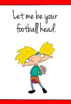 Roses are red, footballs are brown, my sweetheart's head is more oblong than round.