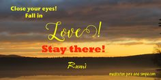 Stay in #love! #Rumi #quotes #inspirational www.meditationsimple.com