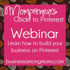 Mompreneurs....check out this webinar to learn how you can use Pinterest to build your business from businessamongmoms.com!  #mompreneurs
