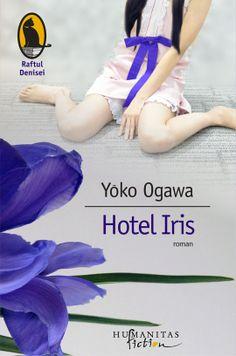 Hotel Iris | Humanitas Yoko, Book Authors, Iris, Fiction, Reading, Movie Posters, Movies, Writing, Literatura