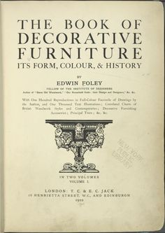 1910. The book of decorative furniture, its form, colour, & history [Title page] / by Edwin Foley ... with one hundred reproductions in full-colour facsimile of drawings by the author, and one thousand text illustrations; correlated charts of British woodwork styles and contemporaries; decorative furnishing asscessories; etc.