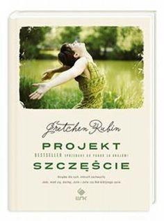 Projekt Szczęście Gretchen Rubin -rozwijająca