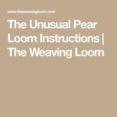 The Unusual Pear Loom Instructions   The Weaving Loom