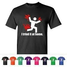 """I tried it at home"" t-shirt"